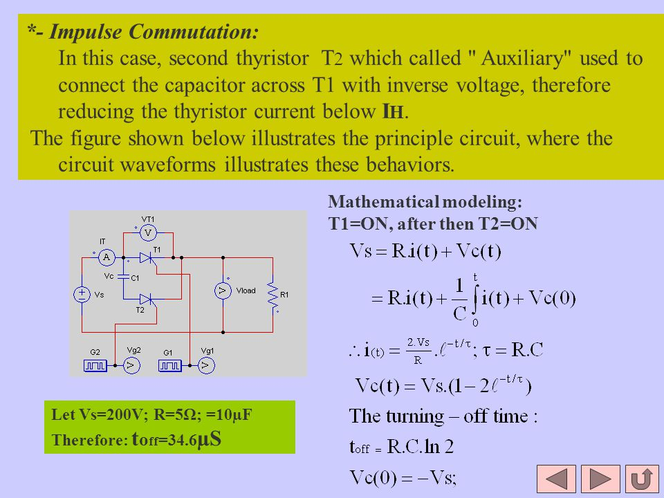 *- Impulse Commutation: In this case, second thyristor T 2 which called