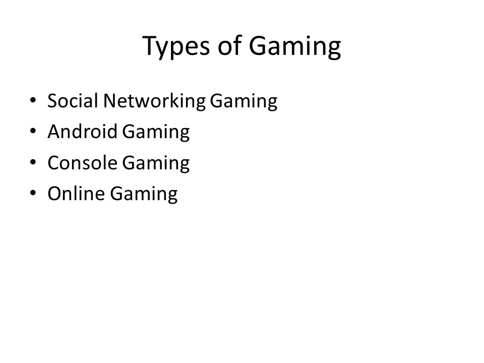 Types of Gaming Social Networking Gaming Android Gaming Console Gaming Online Gaming