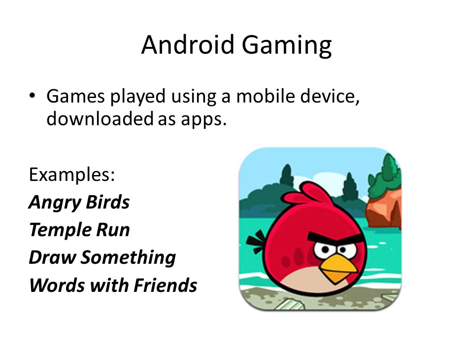 Android Gaming Games played using a mobile device, downloaded as apps.