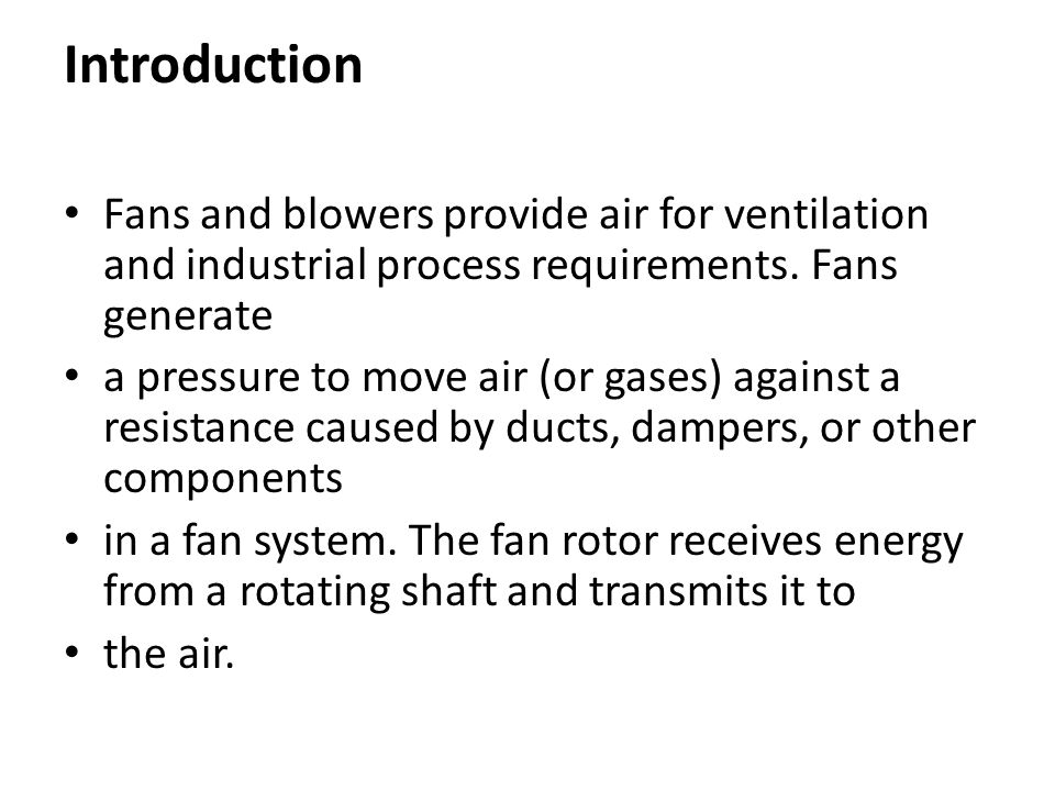 Difference between Fans, Blowers and Compressors Fans, blowers and compressors are differentiated by the method used to move the air, and by the system pressure they must operate against.