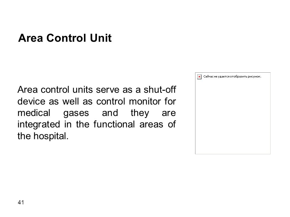 41 Area Control Unit Area control units serve as a shut-off device as well as control monitor for medical gases and they are integrated in the functio