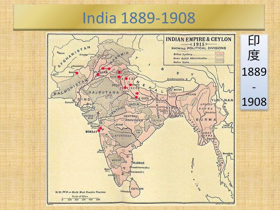 India 1889-1908 印 度 1889 - 1908 印 度 1889 - 1908