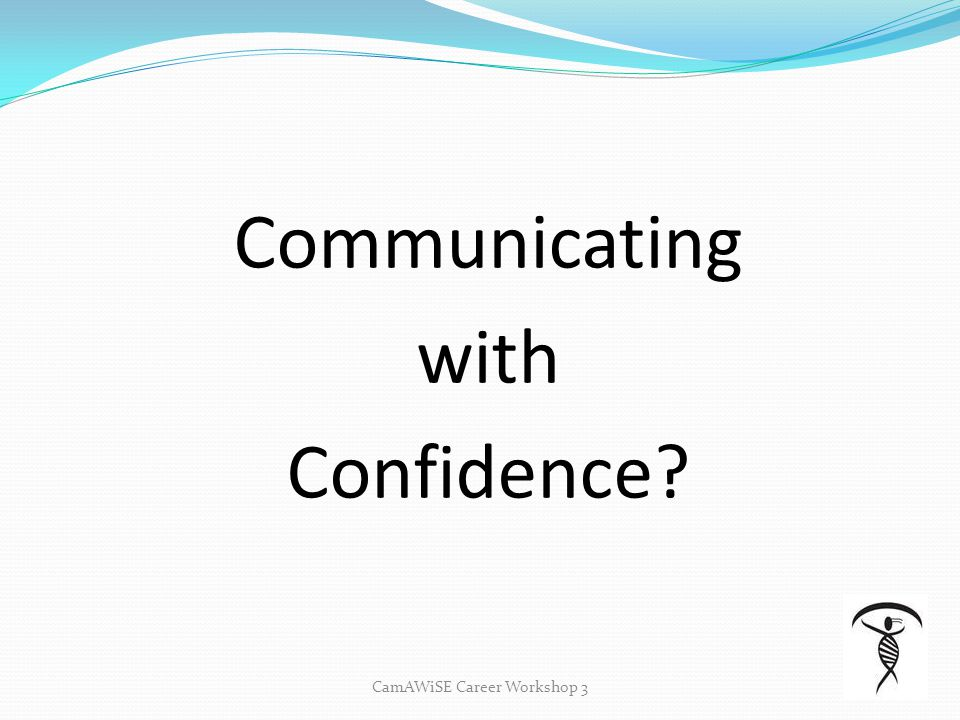 Communicating with Confidence? CamAWiSE Career Workshop 3