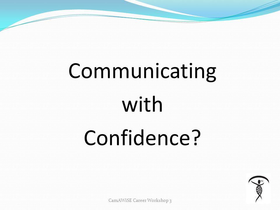 Communicating with Confidence CamAWiSE Career Workshop 3