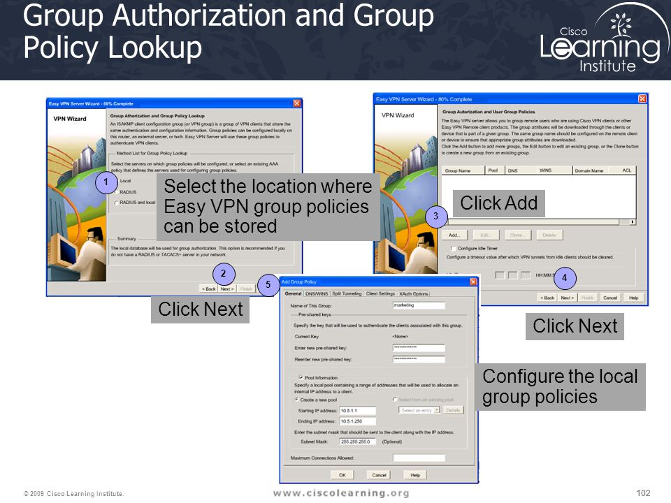 102 © 2009 Cisco Learning Institute. Group Authorization and Group Policy Lookup 1 2 3 4 5 Select the location where Easy VPN group policies can be st