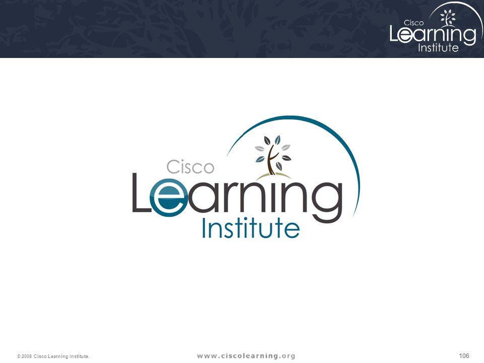106 © 2009 Cisco Learning Institute.