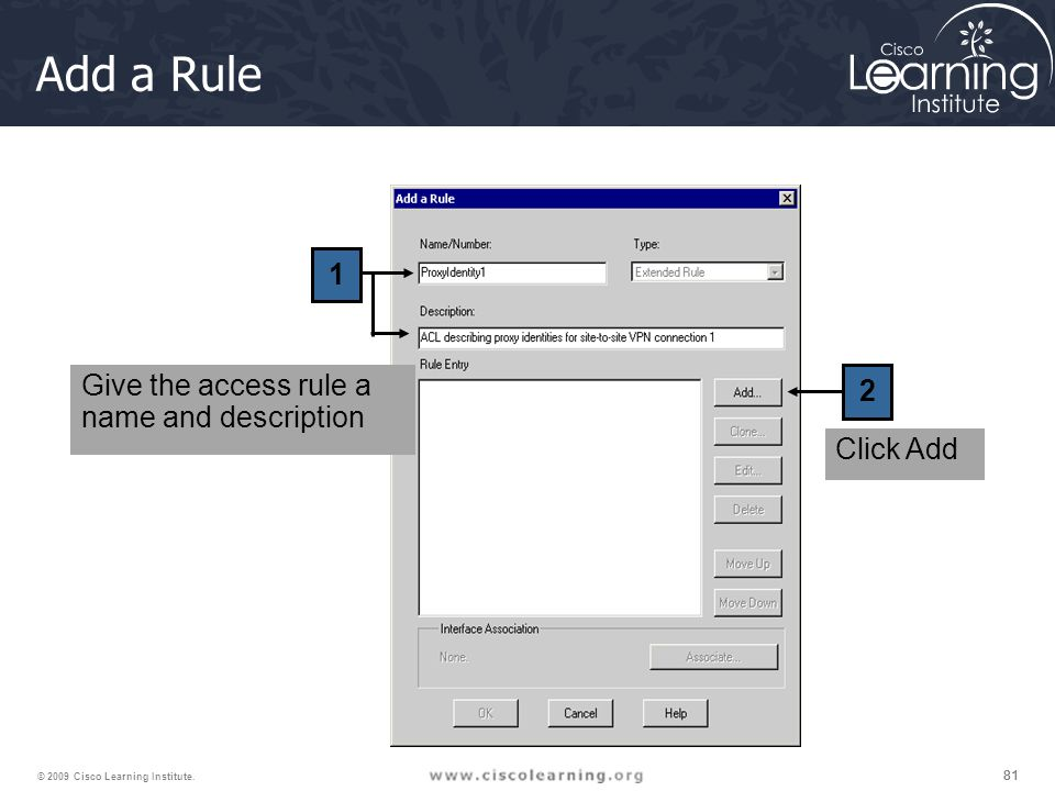 81 © 2009 Cisco Learning Institute. Add a Rule 1 2 Give the access rule a name and description Click Add