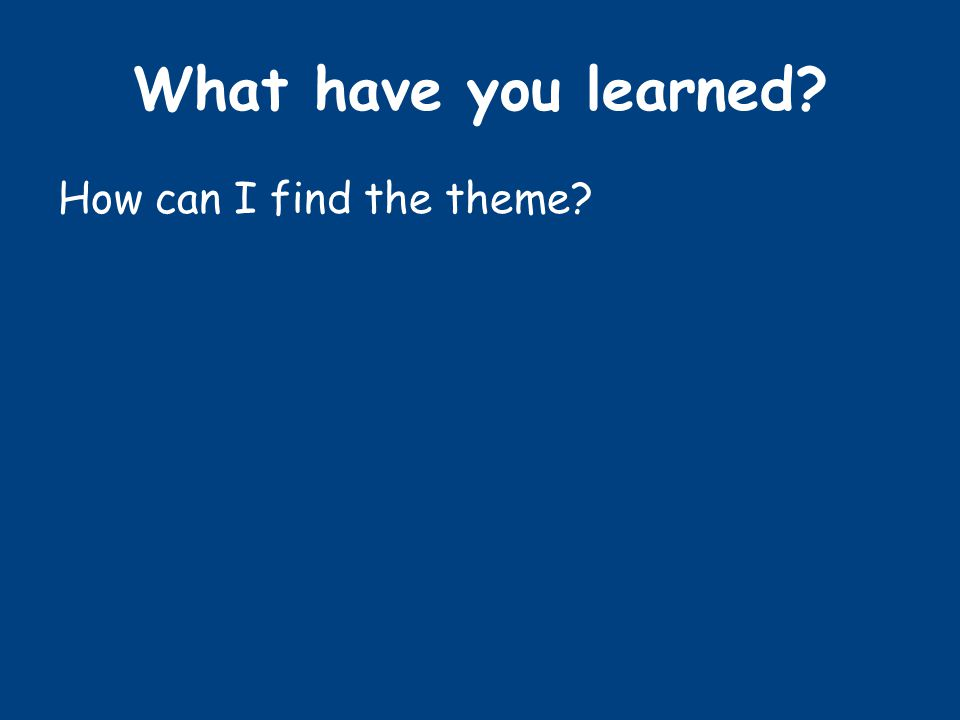 What have you learned? How can I find the theme?