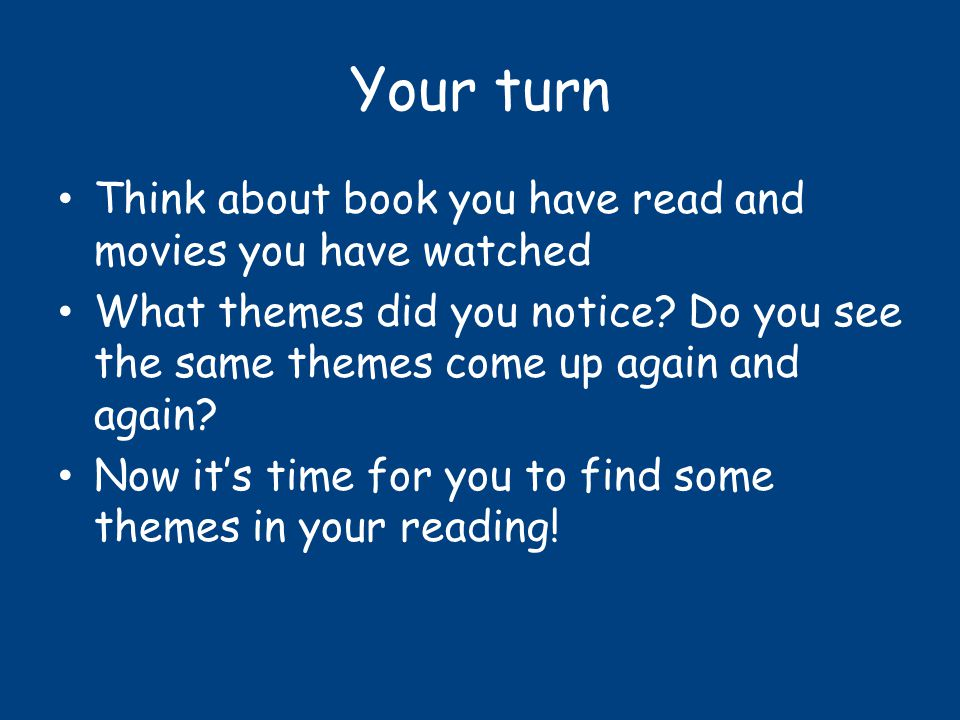 Your turn Think about book you have read and movies you have watched What themes did you notice.