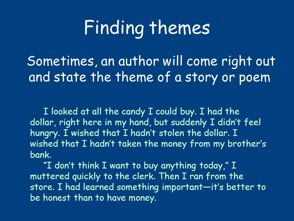Finding themes Sometimes, an author will come right out and state the theme of a story or poem I looked at all the candy I could buy.