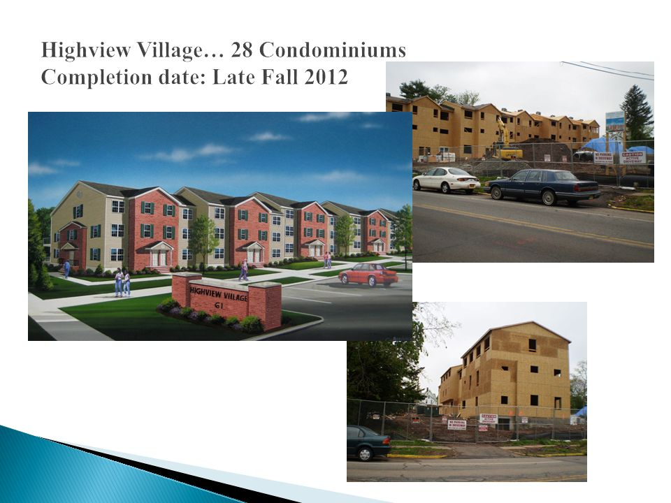 Highview Village… 28 Condominiums Completion date: Late Fall 2012