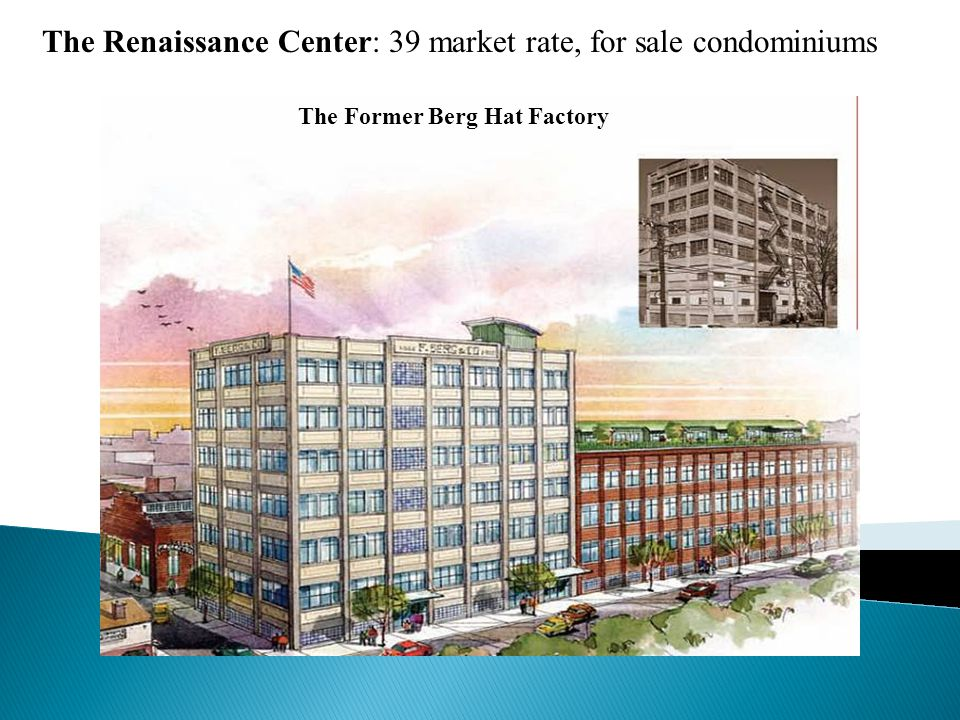 The Renaissance Center: 39 market rate, for sale condominiums The Former Berg Hat Factory