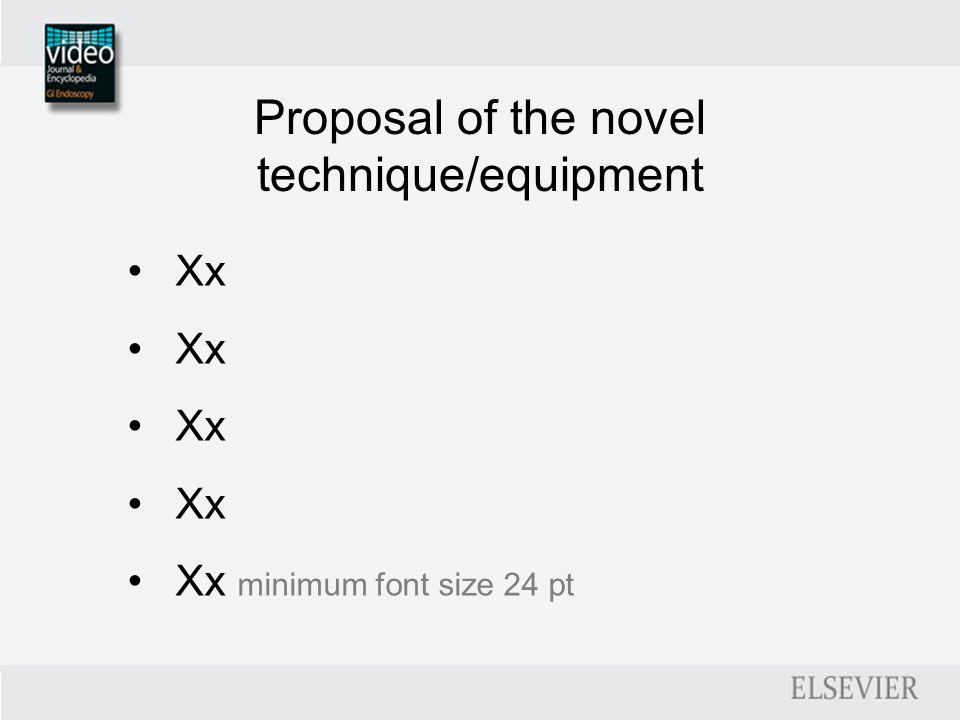 Proposal of the novel technique/equipment Xx Xx minimum font size 24 pt