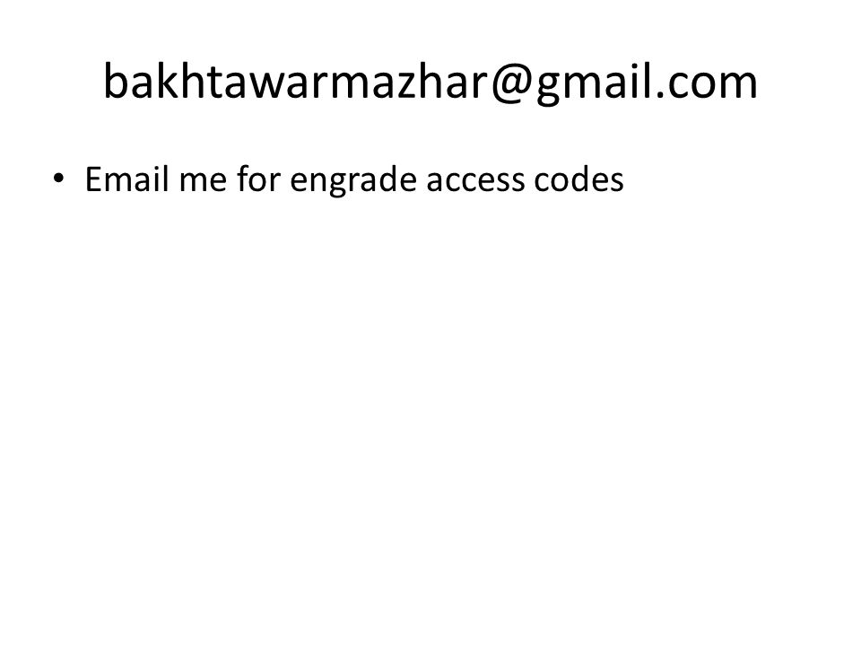 bakhtawarmazhar@gmail.com Email me for engrade access codes