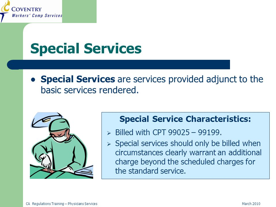 CA Regulations Training – Physicians ServicesMarch 2010 Special Services Special Services are services provided adjunct to the basic services rendered.