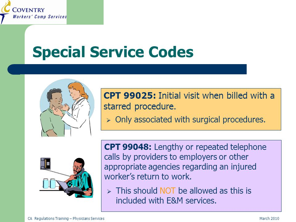 CA Regulations Training – Physicians ServicesMarch 2010 Special Service Codes CPT 99025: Initial visit when billed with a starred procedure.