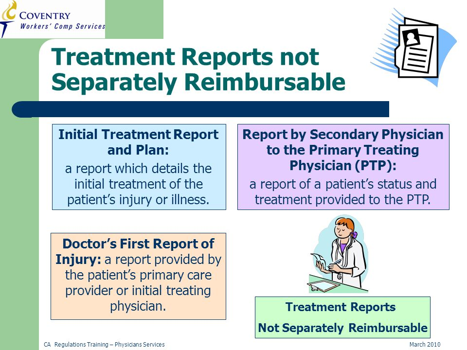 CA Regulations Training – Physicians ServicesMarch 2010 Report by Secondary Physician to the Primary Treating Physician (PTP) Report by Secondary Physician to the Primary Treating Physician (PTP): a report of a patient's status and treatment provided to the PTP.