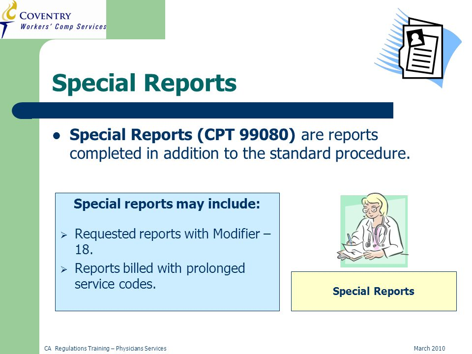 CA Regulations Training – Physicians ServicesMarch 2010 Special Reports Special Reports (CPT 99080) are reports completed in addition to the standard procedure.