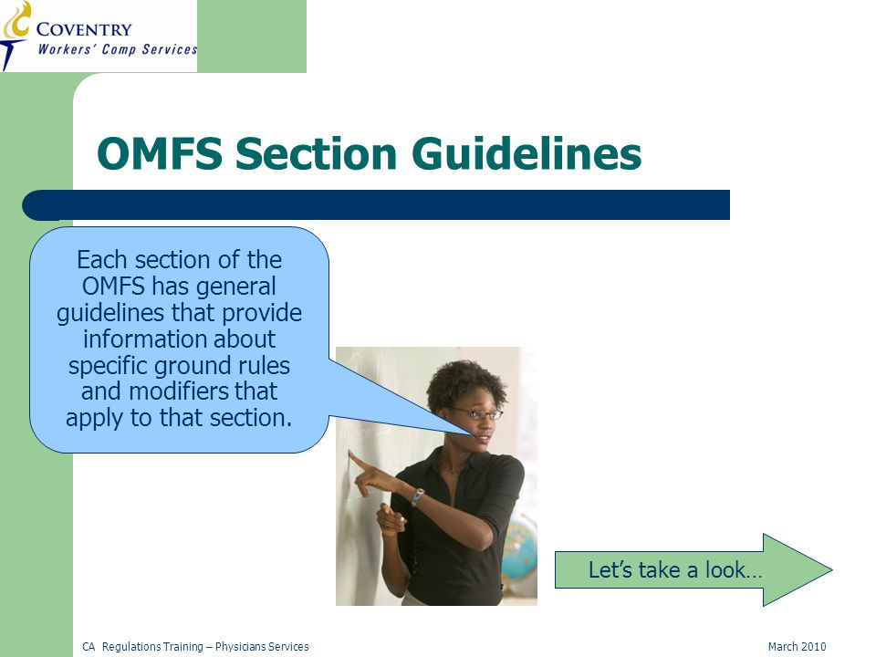 CA Regulations Training – Physicians ServicesMarch 2010 OMFS Section Guidelines Let's take a look… Each section of the OMFS has general guidelines that provide information about specific ground rules and modifiers that apply to that section.