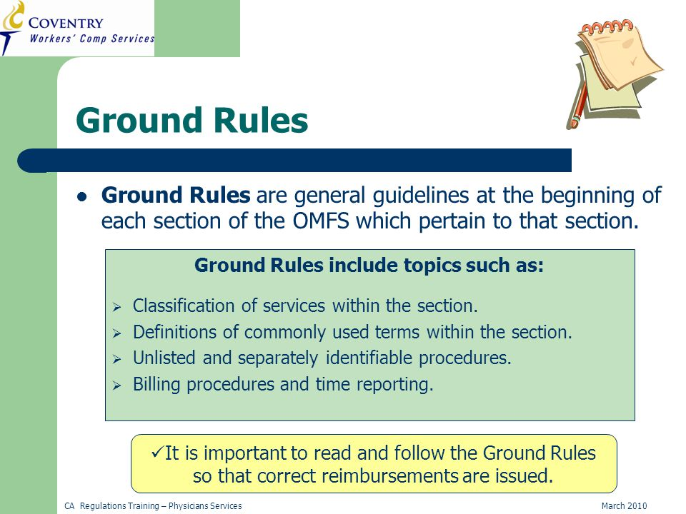 CA Regulations Training – Physicians ServicesMarch 2010 Ground Rules Ground Rules are general guidelines at the beginning of each section of the OMFS which pertain to that section.