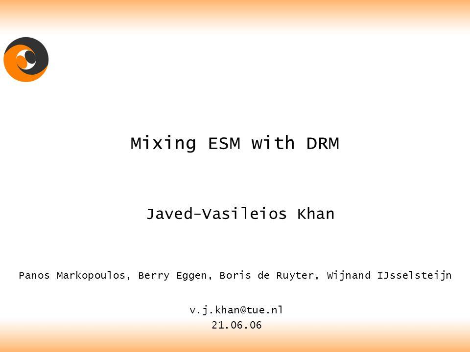 Mixing ESM with DRM v.j.khan@tue.nl 21.06.06 Javed-Vasileios Khan Panos Markopoulos, Berry Eggen, Boris de Ruyter, Wijnand IJsselsteijn