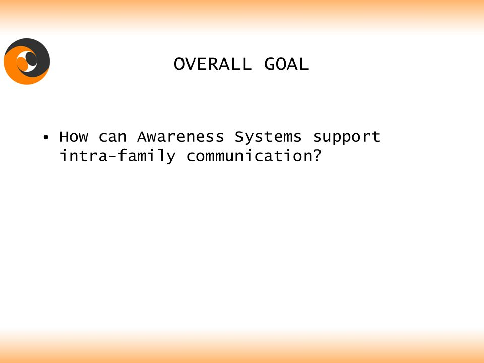 Awareness Systems Awareness Systems are a class of CMC systems having as a goal to help people keep in touch about their activities and whereabouts over long periods of time.