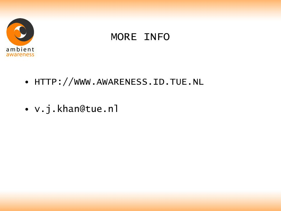MORE INFO HTTP://WWW.AWARENESS.ID.TUE.NL v.j.khan@tue.nl