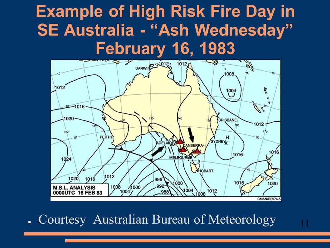 Example of High Risk Fire Day in SE Australia - Ash Wednesday February 16, 1983 ● Courtesy Australian Bureau of Meteorology 11