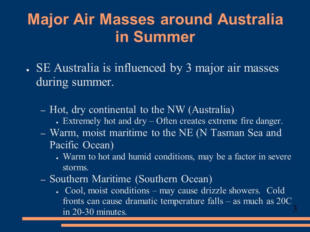 Major Air Masses around Australia in Summer ● SE Australia is influenced by 3 major air masses during summer.