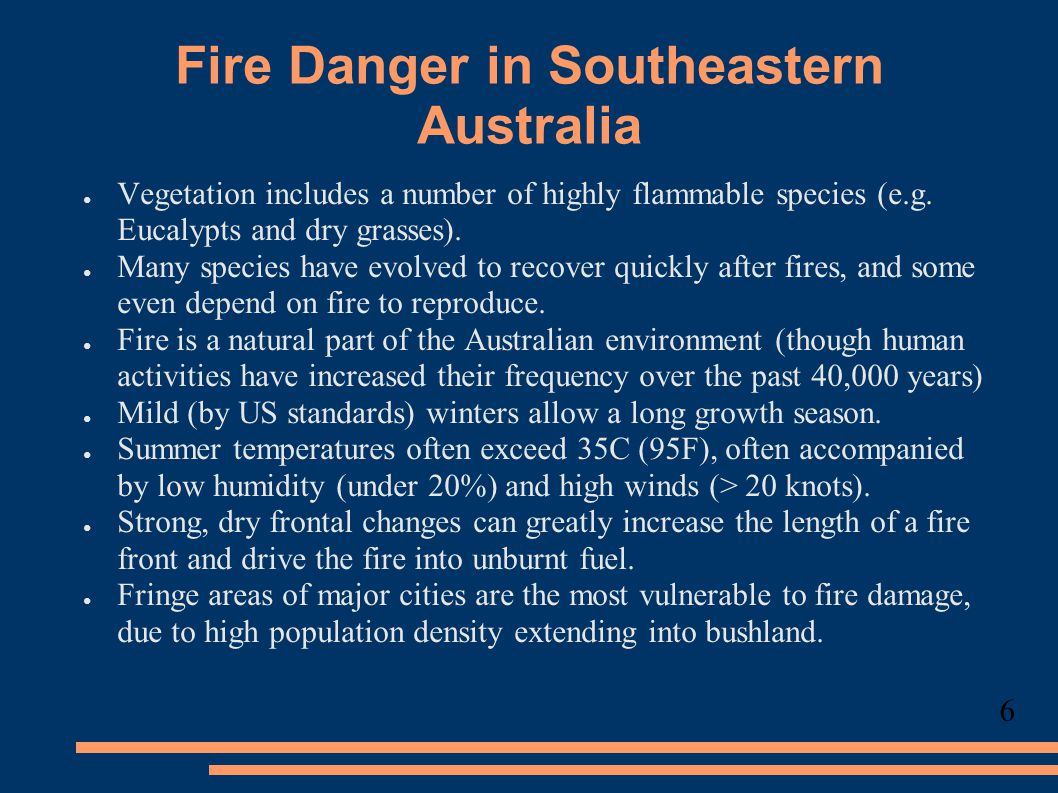 Fire Danger in Southeastern Australia ● Vegetation includes a number of highly flammable species (e.g.