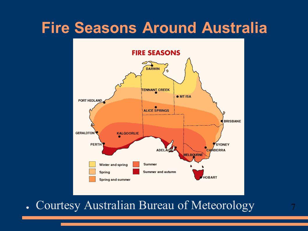 Fire Seasons Around Australia ● Courtesy Australian Bureau of Meteorology 7