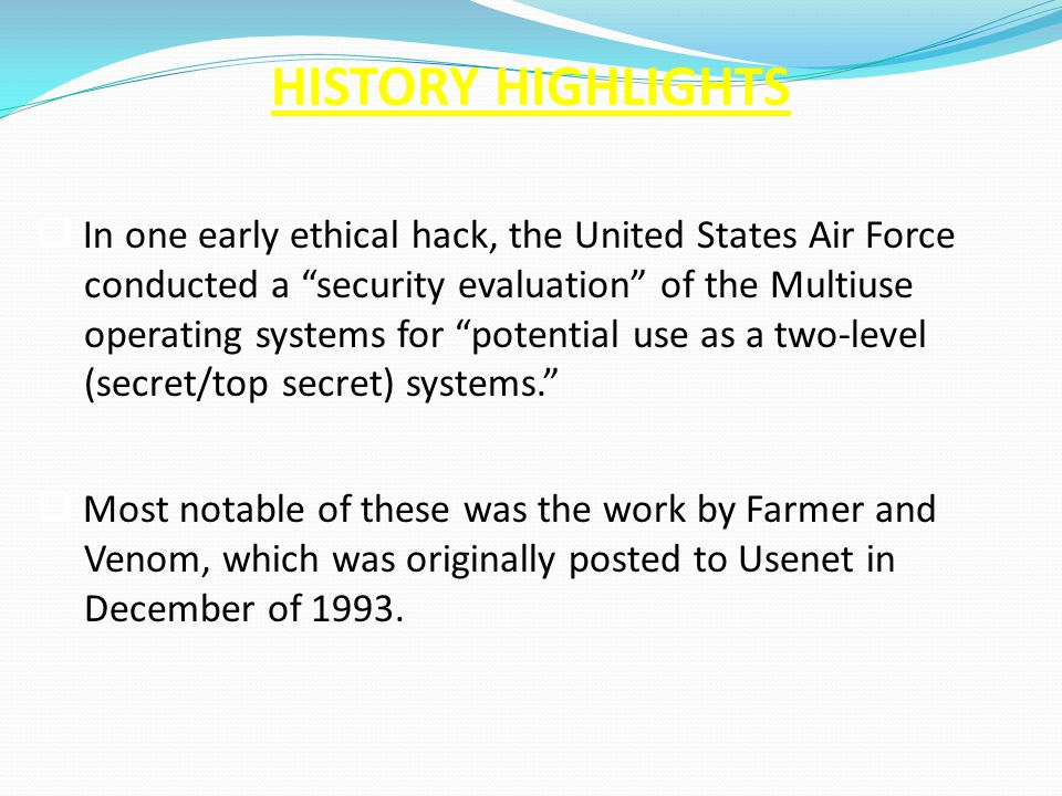 "HISTORY HIGHLIGHTS  In one early ethical hack, the United States Air Force conducted a ""security evaluation"" of the Multiuse operating systems for ""p"