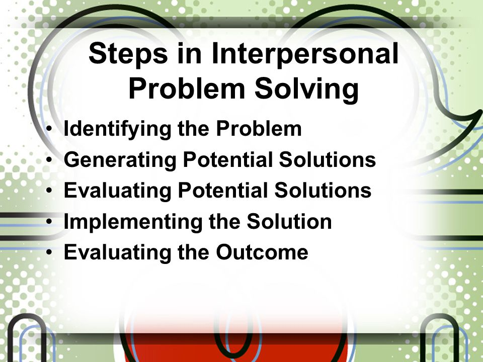 Interpersonal Problem-Solving Well-defined Problems Partially Defined Problem Reactive Proactive
