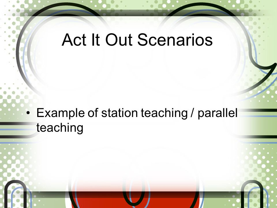 Act It Out Scenarios One teacher teaching and one teacher charting