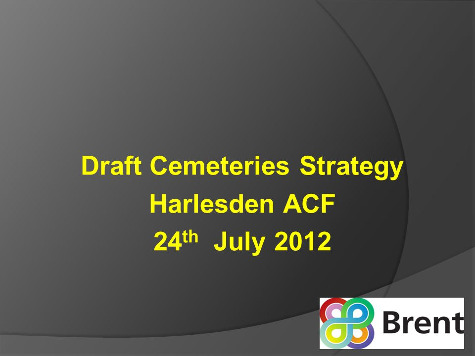 Draft Cemeteries Strategy Harlesden ACF 24 th July 2012