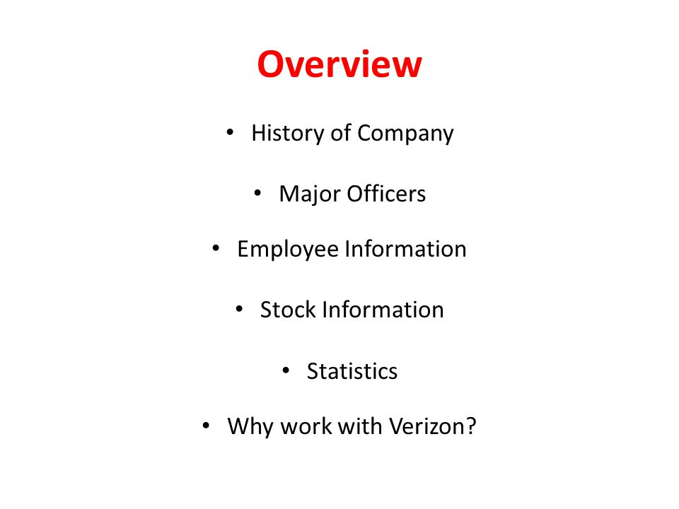 Overview History of Company Major Officers Employee Information Stock Information Statistics Why work with Verizon