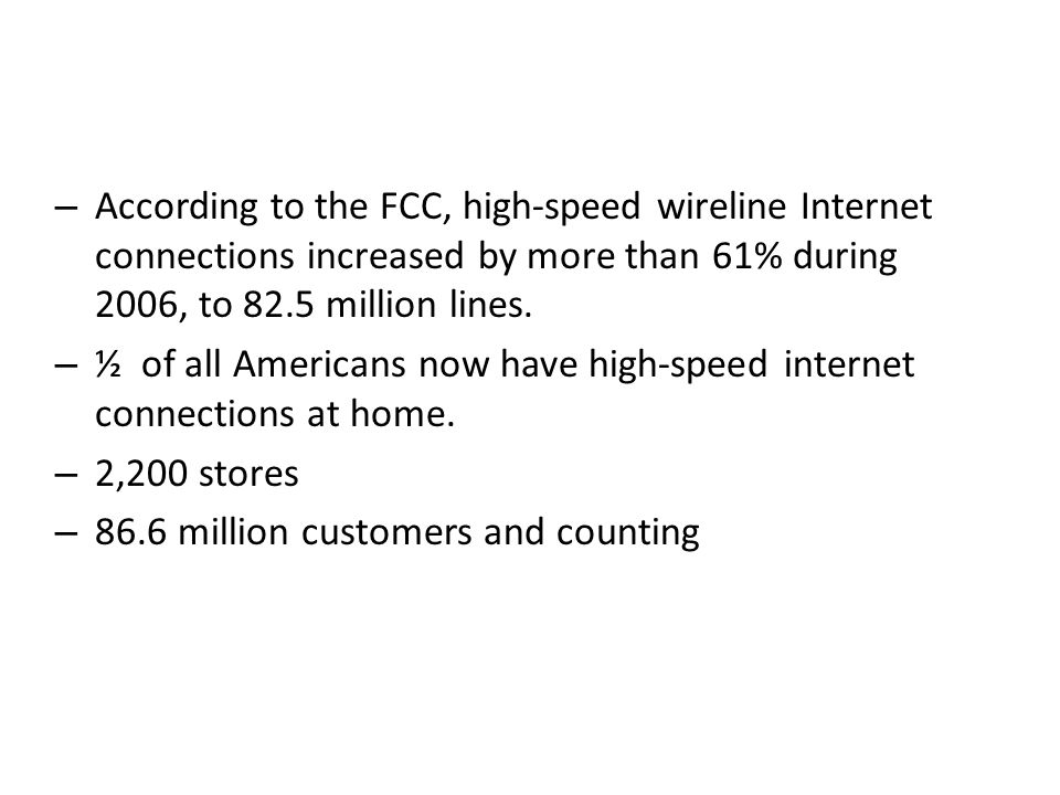 – According to the FCC, high-speed wireline Internet connections increased by more than 61% during 2006, to 82.5 million lines.