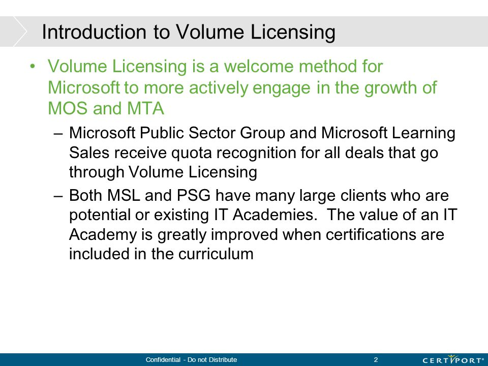Confidential - Do not Distribute2 Introduction to Volume Licensing Volume Licensing is a welcome method for Microsoft to more actively engage in the g