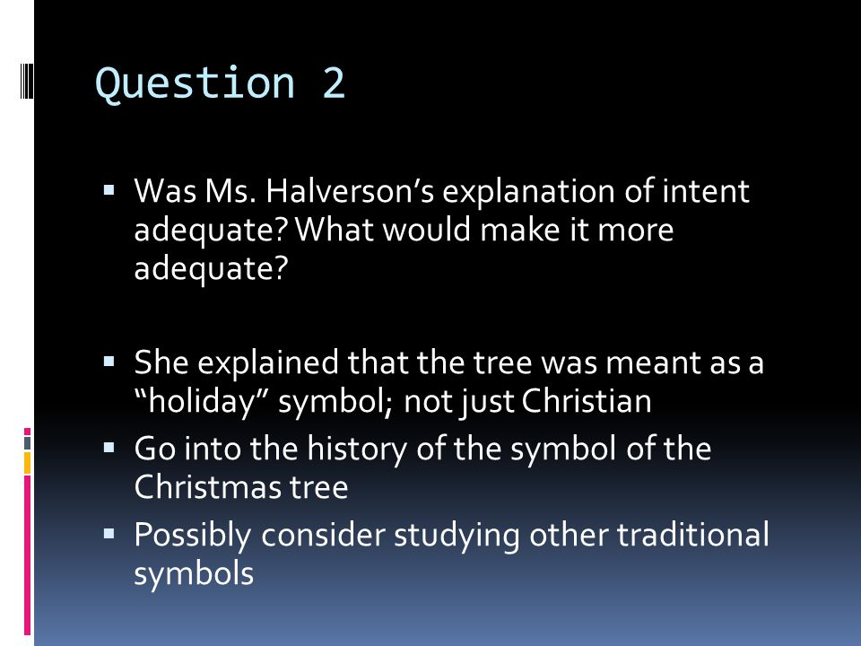 Question 2  Was Ms. Halverson's explanation of intent adequate.