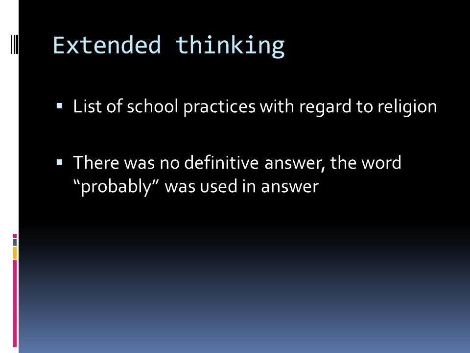 Extended thinking  List of school practices with regard to religion  There was no definitive answer, the word probably was used in answer
