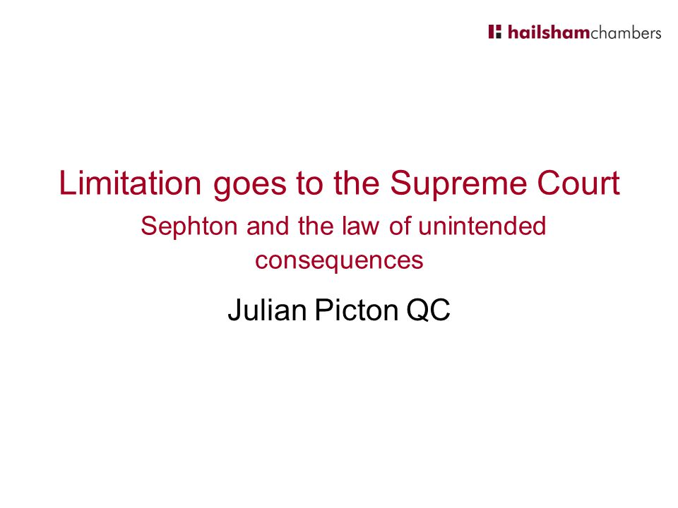 Limitation goes to the Supreme Court Sephton and the law of unintended consequences Julian Picton QC