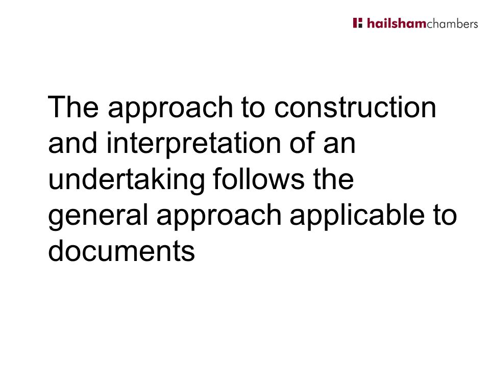 The approach to construction and interpretation of an undertaking follows the general approach applicable to documents