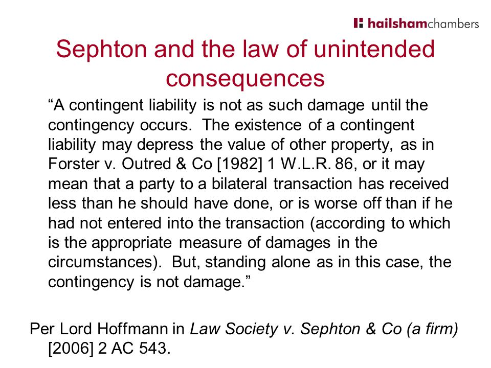 Sephton and the law of unintended consequences A contingent liability is not as such damage until the contingency occurs.