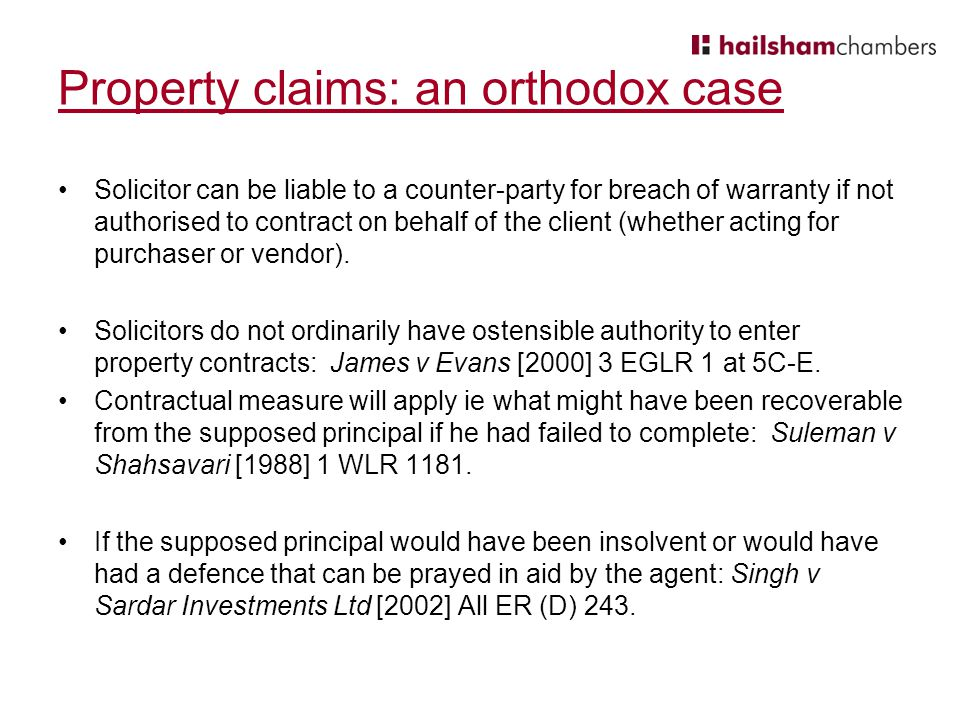 Property claims: an orthodox case Solicitor can be liable to a counter-party for breach of warranty if not authorised to contract on behalf of the client (whether acting for purchaser or vendor).