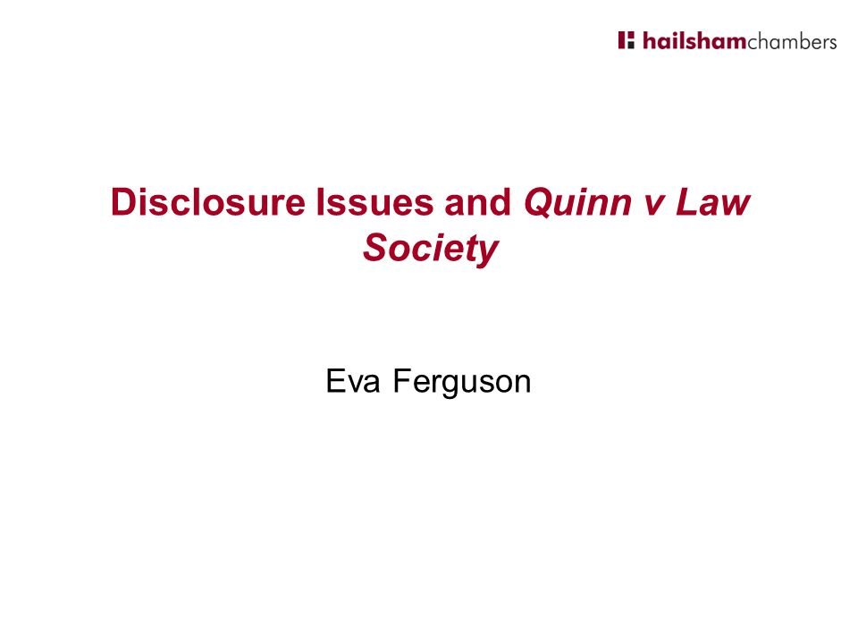 Disclosure Issues and Quinn v Law Society Eva Ferguson