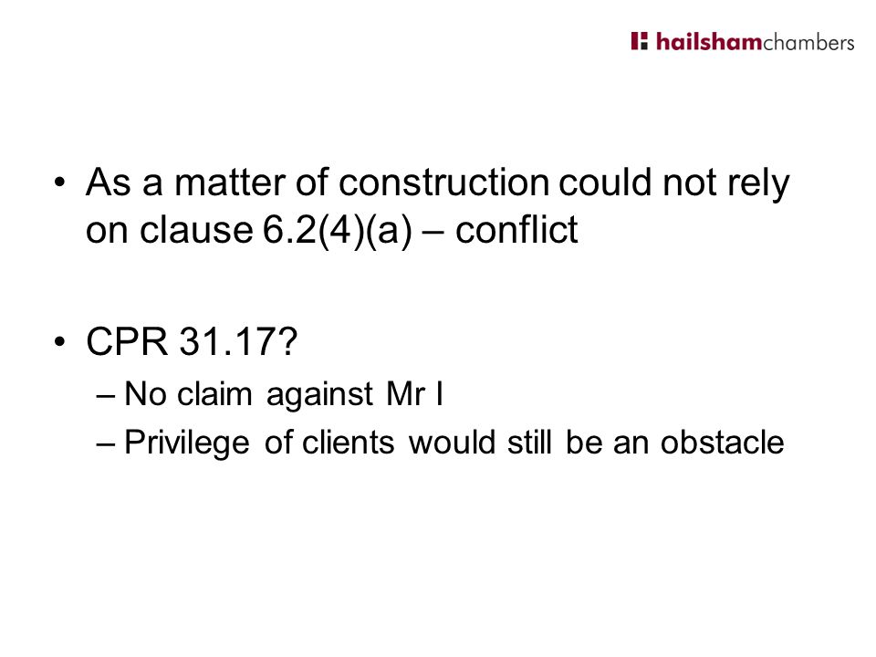 As a matter of construction could not rely on clause 6.2(4)(a) – conflict CPR 31.17.