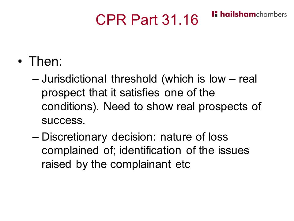 CPR Part 31.16 Then: –Jurisdictional threshold (which is low – real prospect that it satisfies one of the conditions).