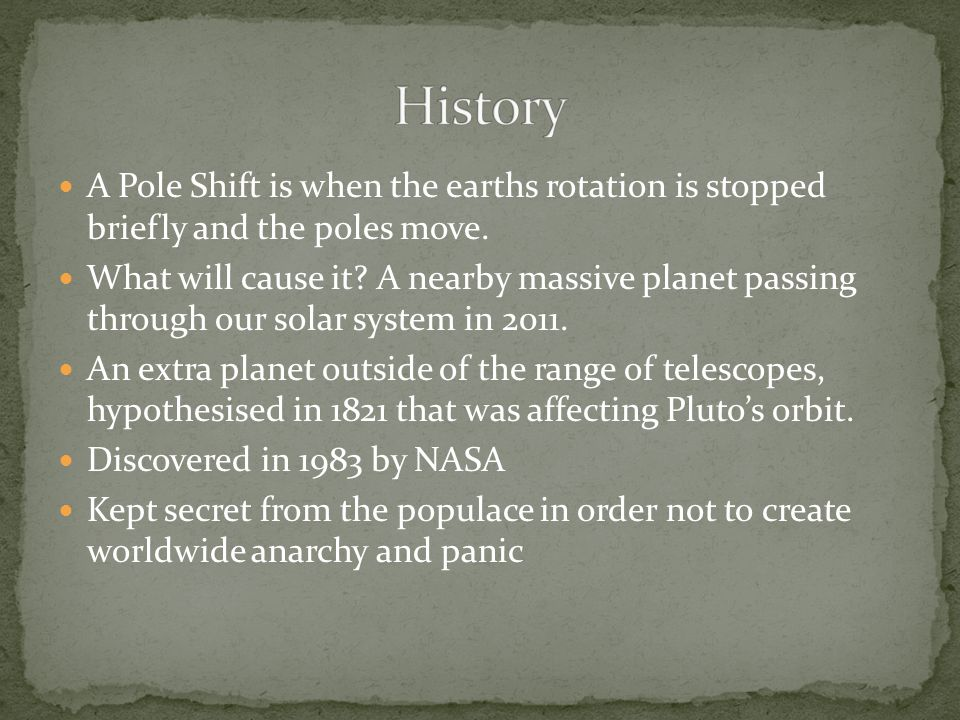 A Pole Shift is when the earths rotation is stopped briefly and the poles move.