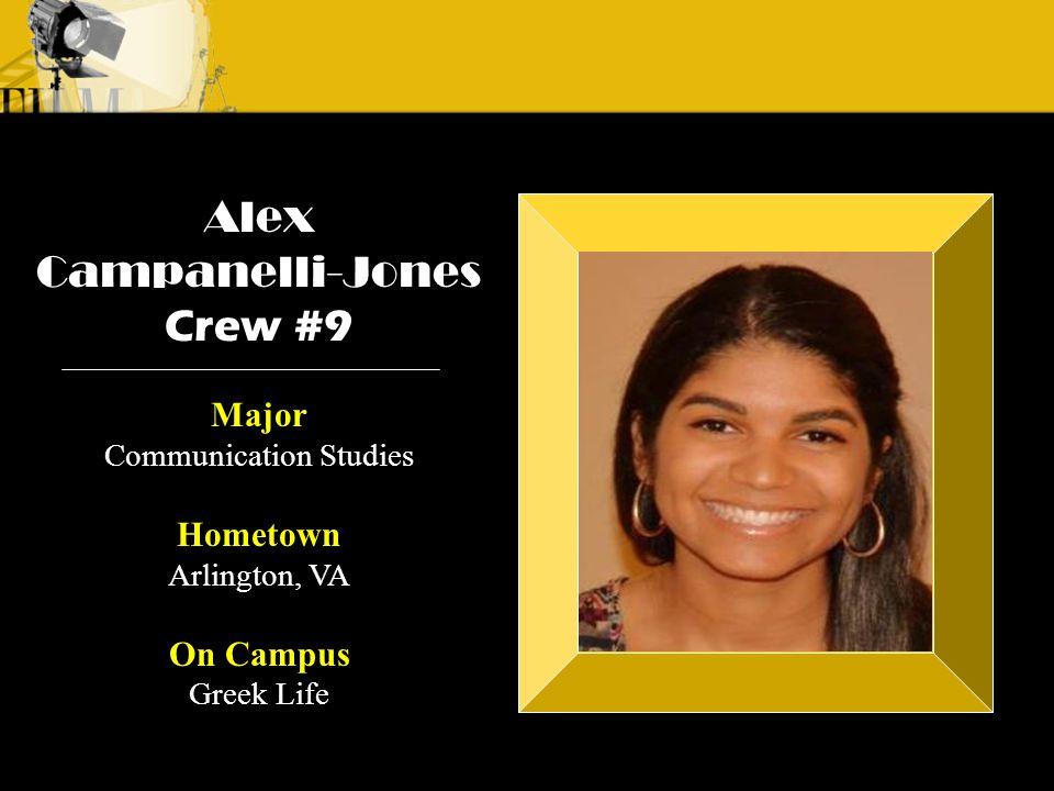 Crew 3: Emilio Crew 1: Alyssa Andre Alex Campanelli-Jones Crew #9 Major Communication Studies Hometown Arlington, VA On Campus Greek Life