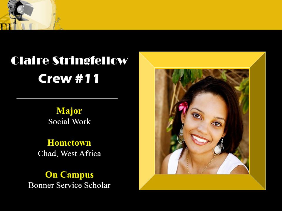 Crew 3: Emilio Crew 1: Alyssa Andre Claire Stringfellow Crew #11 Major Social Work Hometown Chad, West Africa On Campus Bonner Service Scholar